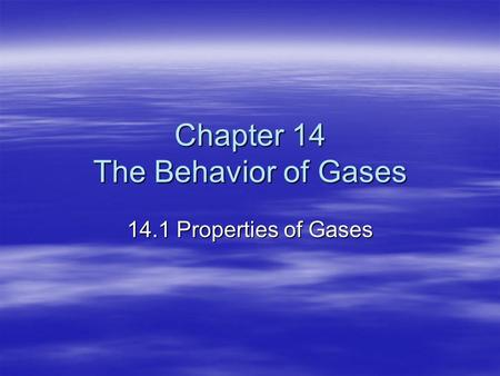 Chapter 14 The Behavior of Gases 14.1 Properties of Gases.