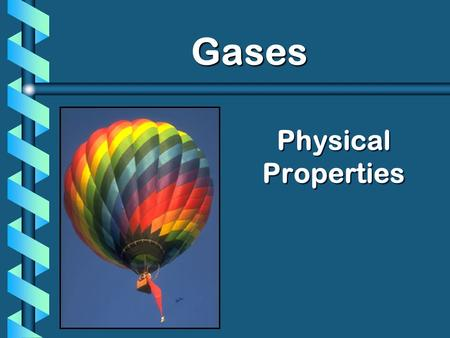 Physical Properties Gases. Kinetic Molecular Theory b Particles in an ideal gas… have no volume. The particles in a gas are very far apart. have elastic.