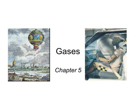 Gases Chapter 5. Elements that exist as gases at 25 0 C and 1 atmosphere 5.1.