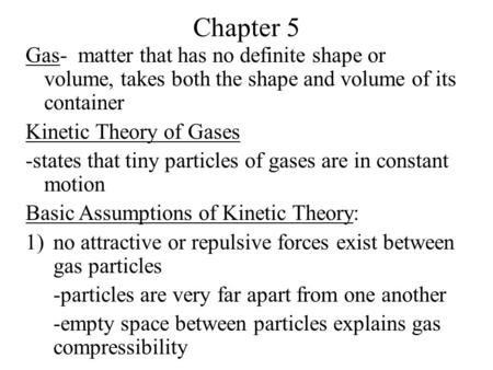 Chapter 5 Gas- matter that has no definite shape or volume, takes both the shape and volume of its container Kinetic Theory of Gases -states that tiny.