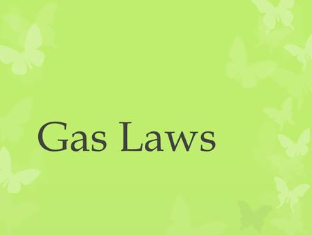Gas Laws. Part 1: Kinetic Theory (most of this should be review)
