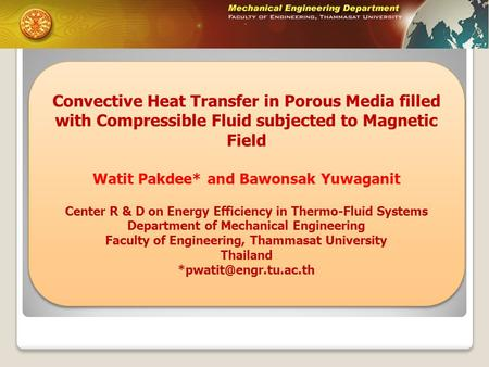Convective Heat Transfer in Porous Media filled with Compressible Fluid subjected to Magnetic Field Watit Pakdee* and Bawonsak Yuwaganit Center R & D on.