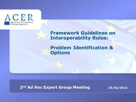 TITRE 2 nd Ad Hoc Expert Group Meeting 16/02/2012 Framework Guidelines on Interoperability Rules: Problem Identification & Options.