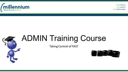"ADMIN Training Course Taking Control of FAST. STEP 1: ACCESS Among the most common questions we get is: ""why can't Bill see this report?"" – and ""can we."