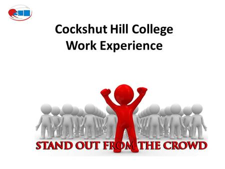 Cockshut Hill College Work Experience. Why work experience? Increasing competition for good university places Helps you find out about the skills required.