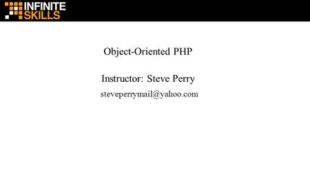 Object-Oriented PHP Instructor: Steve Perry