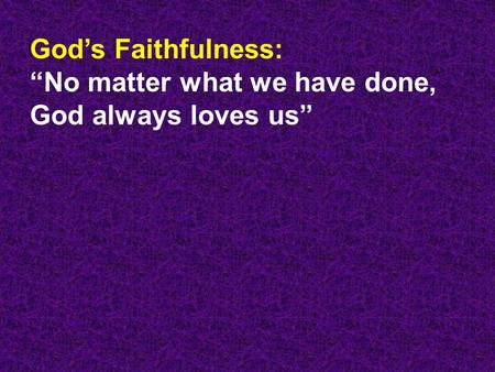 "God's Faithfulness: ""No matter what we have done, God always loves us"""
