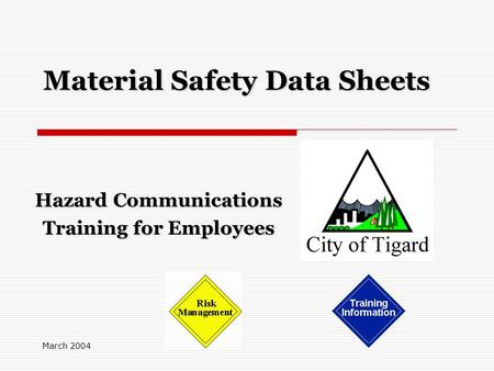 March 2004 Material Safety Data Sheets Hazard Communications Training for Employees.