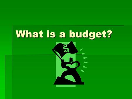 What is a budget?. Creating a budget generally requires three steps.  Identify how you're spending money now.  Evaluate your current spending and set.