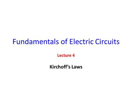 Fundamentals of Electric Circuits Lecture 4 Kirchoff's Laws.