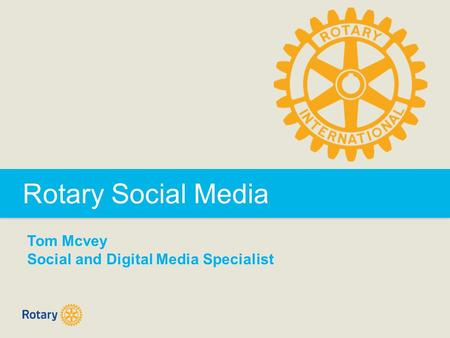 Rotary Social Media Tom Mcvey Social and Digital Media Specialist.
