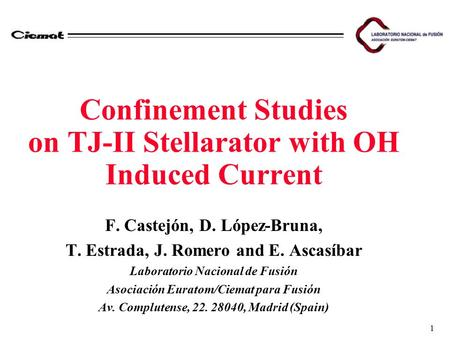 1 Confinement Studies on TJ-II Stellarator with OH Induced Current F. Castejón, D. López-Bruna, T. Estrada, J. Romero and E. Ascasíbar Laboratorio Nacional.