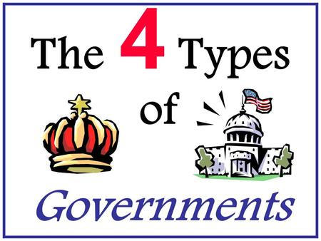 The 4 Types of Governments.
