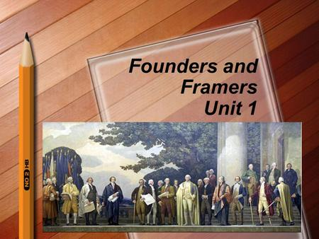Founders and Framers Unit 1. Thurs. 9/1 Framers and Founders p. 13 DO NOW: –When was a time when someone who had authority took away one of your natural.