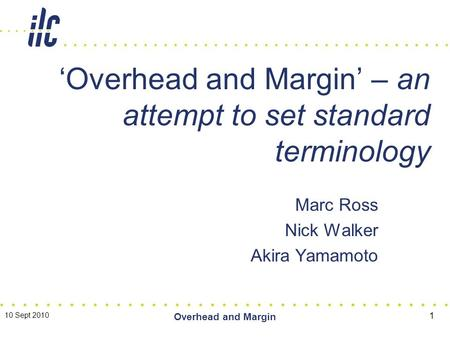 Marc Ross Nick Walker Akira Yamamoto 'Overhead and Margin' – an attempt to set standard terminology 10 Sept 2010 Overhead and Margin 1.