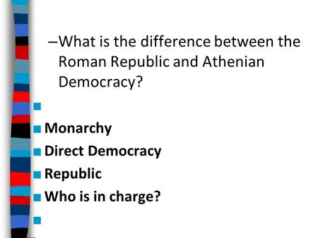 Monarchy Direct Democracy Republic Who is in charge?