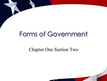 Forms of Government Chapter One Section Two. How are governments classified?  Who can participate  Geographic distribution of power  Relationship between.