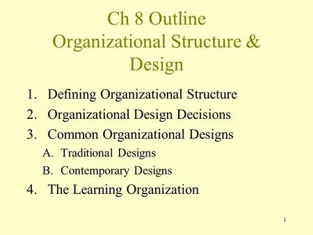 1 Ch 8 Outline Organizational Structure & Design 1.Defining Organizational Structure 2.Organizational Design Decisions 3.Common Organizational Designs.
