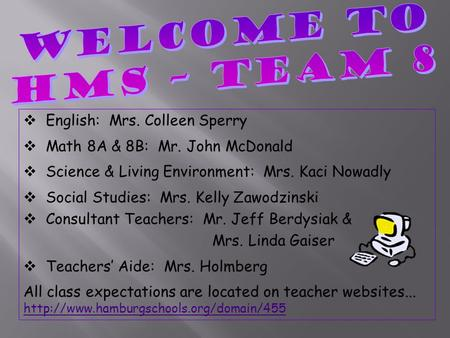  English: Mrs. Colleen Sperry  Math 8A & 8B: Mr. John McDonald  Science & Living Environment: Mrs. Kaci Nowadly  Social Studies: Mrs. Kelly Zawodzinski.