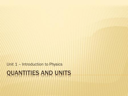 Unit 1 – Introduction to Physics.  Physical quantitiesmassforce  CurrentunitSI units  International systemkilogramsecond  Basic quantitiesmeterampere.