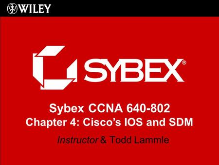 Sybex CCNA 640-802 Chapter 4: Cisco's IOS and SDM Instructor & Todd Lammle.