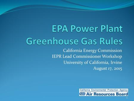 California Energy Commission IEPR Lead Commissioner Workshop University of California, Irvine August 17, 2015 1.
