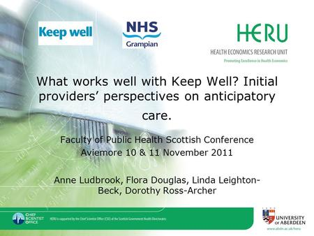The author accepts full responsibility for this talk What works well with Keep Well? Initial providers' perspectives on anticipatory care. Faculty of Public.