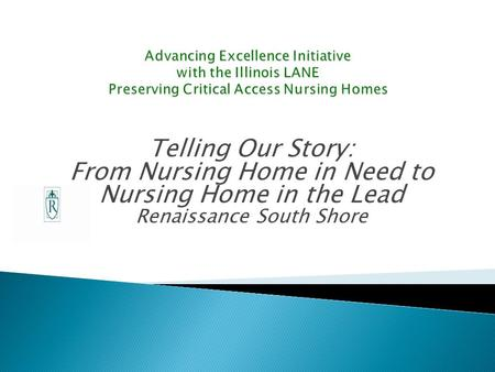 Telling Our Story: From Nursing Home in Need to Nursing Home in the Lead Renaissance South Shore.