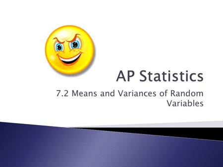 7.2 Means and Variances of Random Variables.  Calculate the mean and standard deviation of random variables  Understand the law of large numbers.