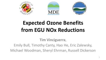 Expected Ozone Benefits from EGU NOx Reductions Tim Vinciguerra, Emily Bull, Timothy Canty, Hao He, Eric Zalewsky, Michael Woodman, Sheryl Ehrman, Russell.