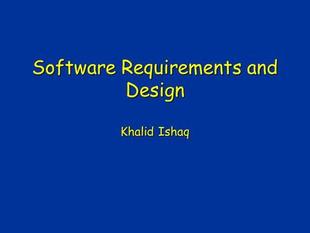 Software Requirements and Design Khalid Ishaq