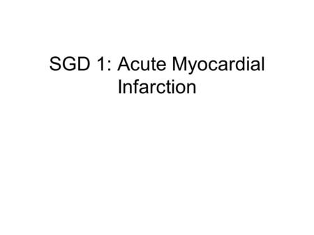 SGD 1: Acute Myocardial Infarction. PATHOLOGY Chest Pain An unpleasant sensation in the anterior wall of the thorax –actual or potential tissue damage.