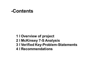 1 l Overview of project 2 l McKinsey 7-S Analysis 3 l Verified Key-Problem-Statements 4 l Recommendations -Contents.
