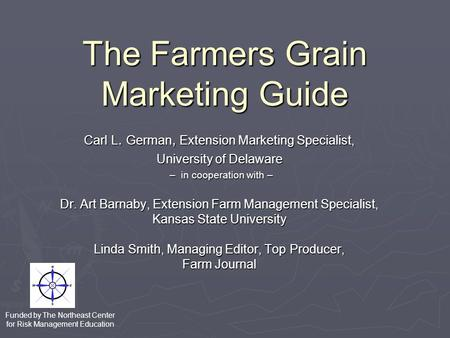 The Farmers Grain Marketing Guide Carl L. German, Extension Marketing Specialist, University of Delaware – in cooperation with – – in cooperation with.