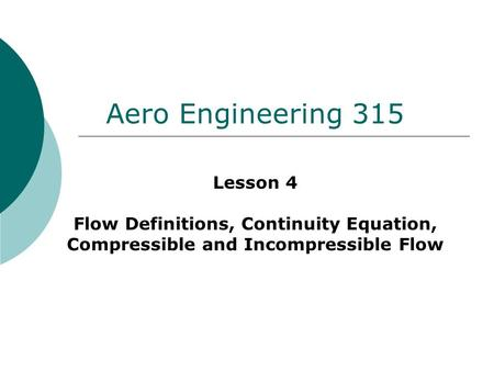 Aero Engineering 315 Lesson 4 Flow Definitions, Continuity Equation, Compressible and Incompressible Flow.