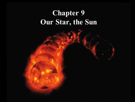 Chapter 9 Our Star, the Sun. What do you think? What is the surface of the Sun like? Does the Sun rotate? What makes the Sun shine?