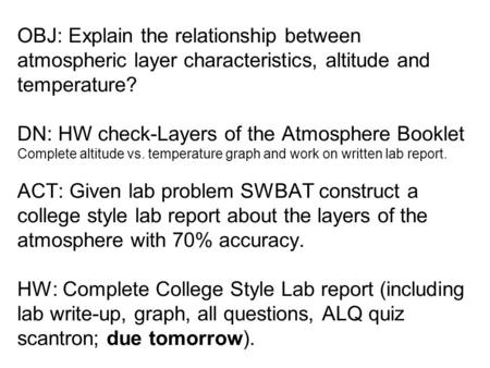 OBJ: Explain <strong>the</strong> relationship between <strong>atmospheric</strong> <strong>layer</strong> characteristics, altitude and temperature? DN: HW check-<strong>Layers</strong> <strong>of</strong> <strong>the</strong> <strong>Atmosphere</strong> Booklet Complete.