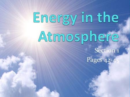 Section 1 Pages 42-45. 1-Electromagnetic waves Form of energy that can travel through space (ex: from the sun) Classified by wavelength Type of energy.
