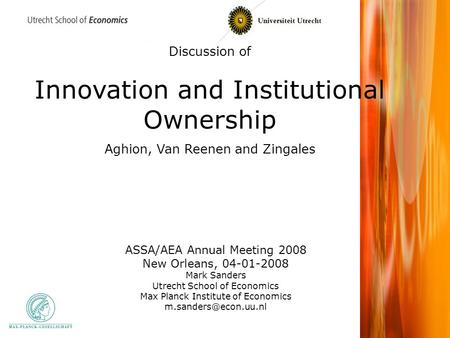 Discussion of Innovation and Institutional Ownership Aghion, Van Reenen and Zingales ASSA/AEA Annual Meeting 2008 New Orleans, 04-01-2008 Mark Sanders.