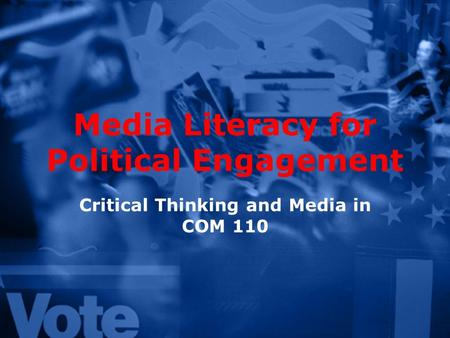 Media Literacy for Political Engagement Critical Thinking and Media in COM 110.