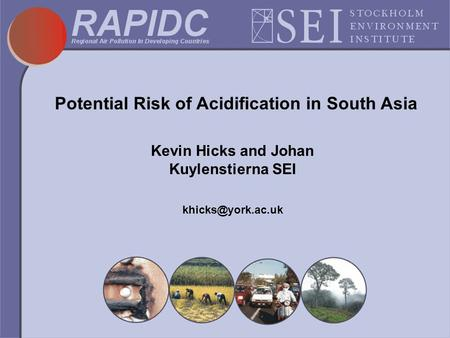 Potential Risk of Acidification in South Asia Kevin Hicks and Johan Kuylenstierna SEI