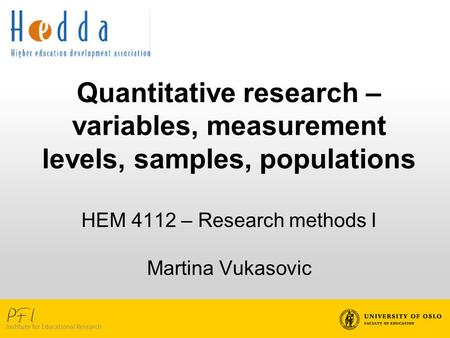 Quantitative research – variables, measurement levels, samples, populations HEM 4112 – Research methods I Martina Vukasovic.