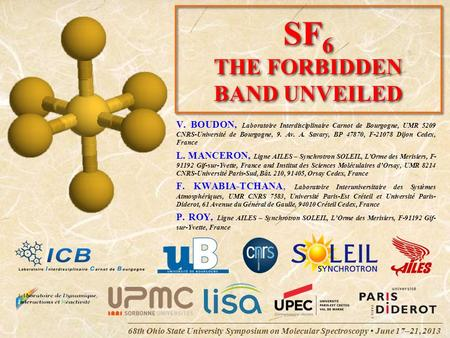 68th Ohio State University Symposium on Molecular Spectroscopy June 17–21, 2013 SF 6 THE FORBIDDEN BAND UNVEILED V. BOUDON, Laboratoire Interdisciplinaire.