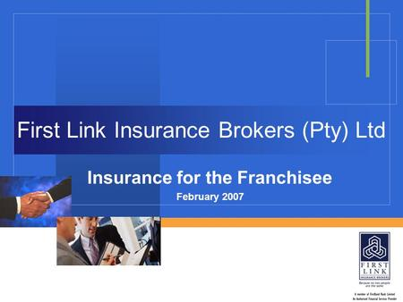 First Link Insurance Brokers (Pty) Ltd Insurance for the Franchisee February 2007.