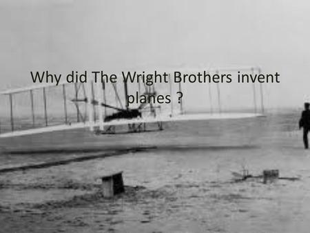 Why did The Wright Brothers invent planes ?. What material did wright brothers use to make their plane ? They used: Cloth Wood poles Aerofoil wings engine.