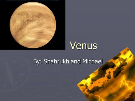 Venus By: Shahrukh and Michael. Geological Features ► We find evidence for many of the same geological features found on Earth: canyons, volcanoes, lava.