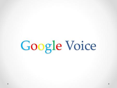 Google Voice Google is more than just a search engine & Gmail… - Google Voice - Picasa Web Albums - Google Calendar - Google Maps - many more…