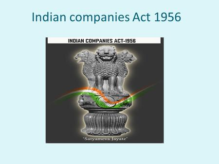 Indian companies Act 1956. It is an artificial person created by law, formed for the purpose of business, registered under law having an independent legal.