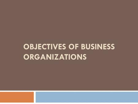 OBJECTIVES OF BUSINESS ORGANIZATIONS. Introduction  The objective of an organization is the end which the organization intends to achieve and which investment.