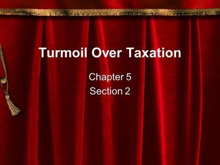Turmoil Over Taxation Chapter 5 Section 2. New Troubles on the Frontier By 1760, the British and their Indian allies had driven off the French from the.